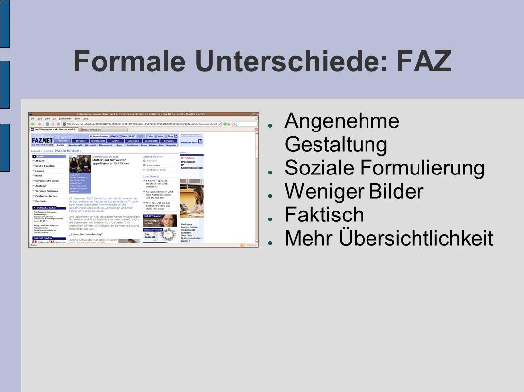 Formale Unterschiede: FAZ Angenehme Gestaltung Soziale Formulierung Weniger Bilder Faktisch Mehr Übersichtlichkeit