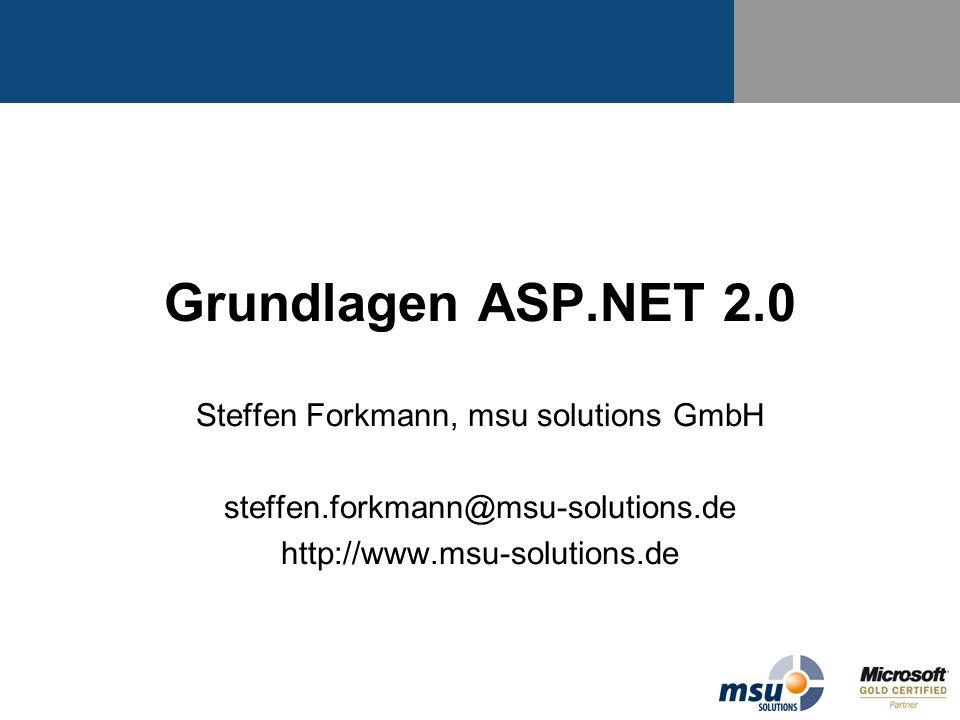 Grundlagen ASP.NET 2.0 Steffen Forkmann, msu solutions GmbH steffen.forkmann@msu-solutions.de http://www.msu-solutions.de