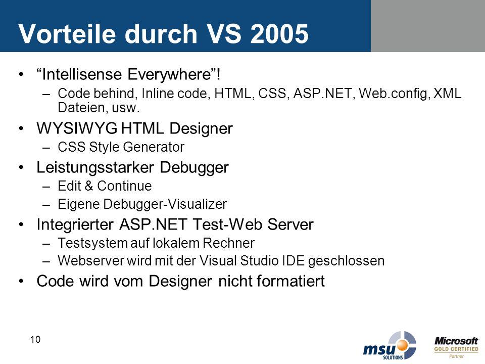10 Vorteile durch VS 2005 Intellisense Everywhere! –Code behind, Inline code, HTML, CSS, ASP.NET, Web.config, XML Dateien, usw. WYSIWYG HTML Designer