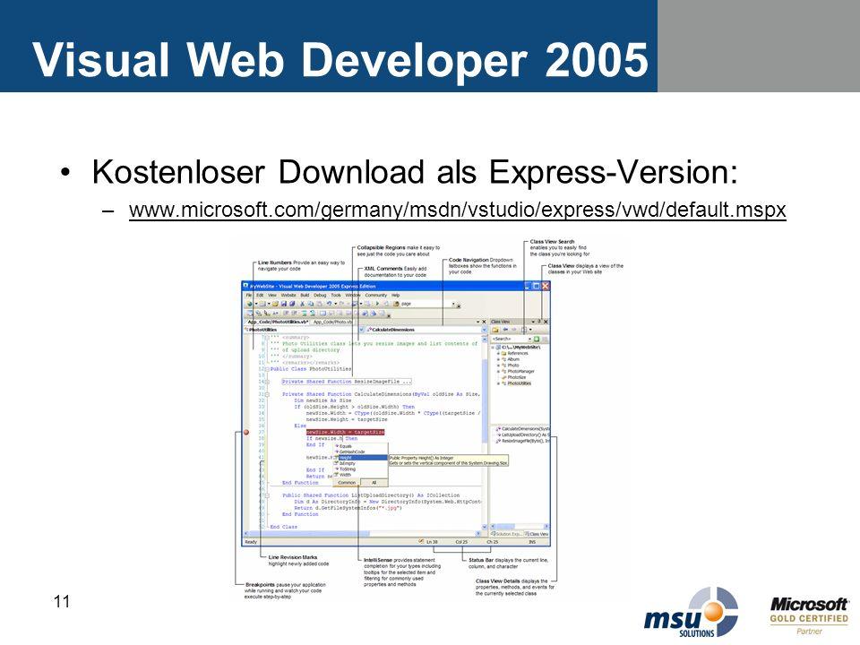 11 Visual Web Developer 2005 Kostenloser Download als Express-Version: –www.microsoft.com/germany/msdn/vstudio/express/vwd/default.mspxwww.microsoft.c