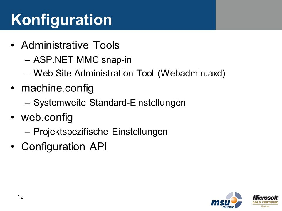 12 Konfiguration Administrative Tools –ASP.NET MMC snap-in –Web Site Administration Tool (Webadmin.axd) machine.config –Systemweite Standard-Einstellu