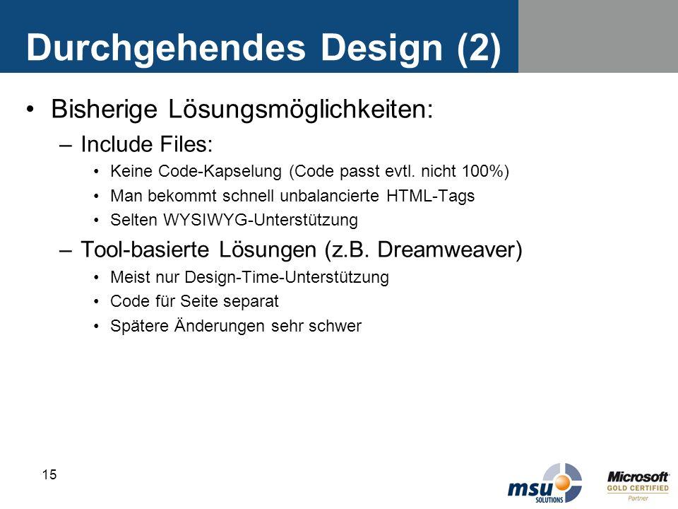 15 Durchgehendes Design (2) Bisherige Lösungsmöglichkeiten: –Include Files: Keine Code-Kapselung (Code passt evtl. nicht 100%) Man bekommt schnell unb