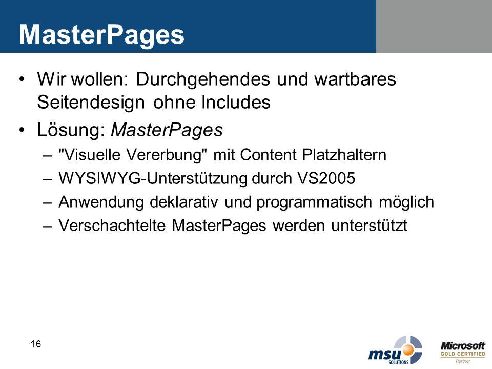 16 MasterPages Wir wollen: Durchgehendes und wartbares Seitendesign ohne Includes Lösung: MasterPages –