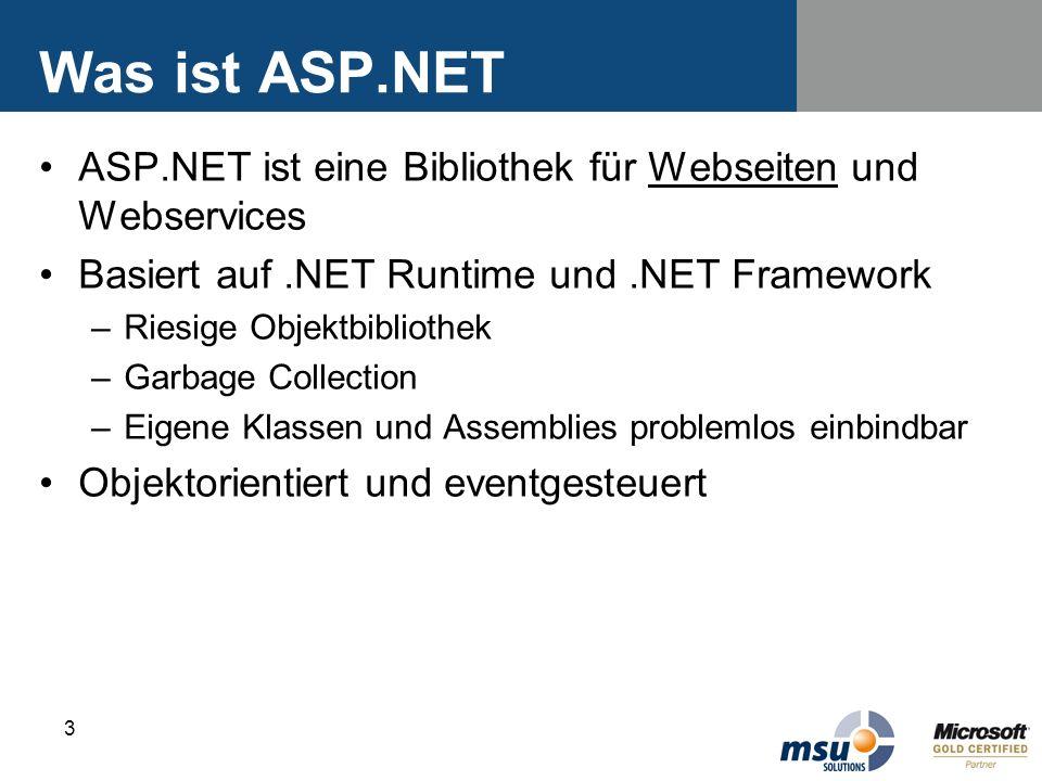3 Was ist ASP.NET ASP.NET ist eine Bibliothek für Webseiten und Webservices Basiert auf.NET Runtime und.NET Framework –Riesige Objektbibliothek –Garba