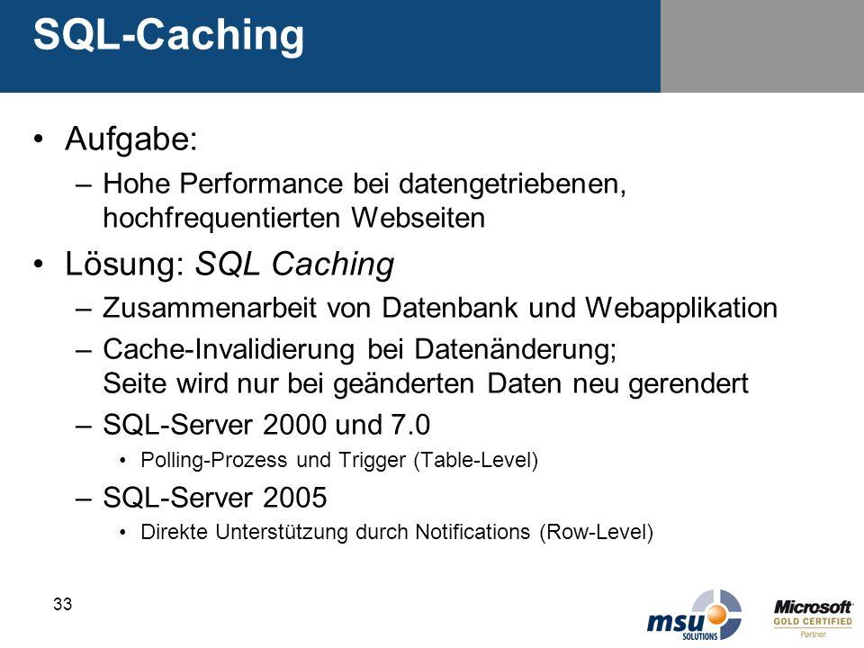 33 SQL-Caching Aufgabe: –Hohe Performance bei datengetriebenen, hochfrequentierten Webseiten Lösung: SQL Caching –Zusammenarbeit von Datenbank und Web