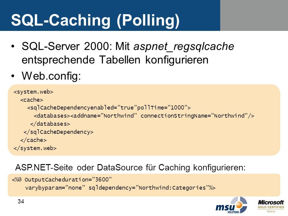 34 SQL-Caching (Polling) SQL-Server 2000: Mit aspnet_regsqlcache entsprechende Tabellen konfigurieren Web.config: ASP.NET-Seite oder DataSource für Ca