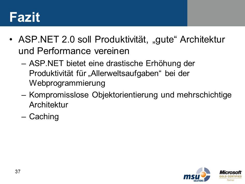 37 Fazit ASP.NET 2.0 soll Produktivität, gute Architektur und Performance vereinen –ASP.NET bietet eine drastische Erhöhung der Produktivität für Alle