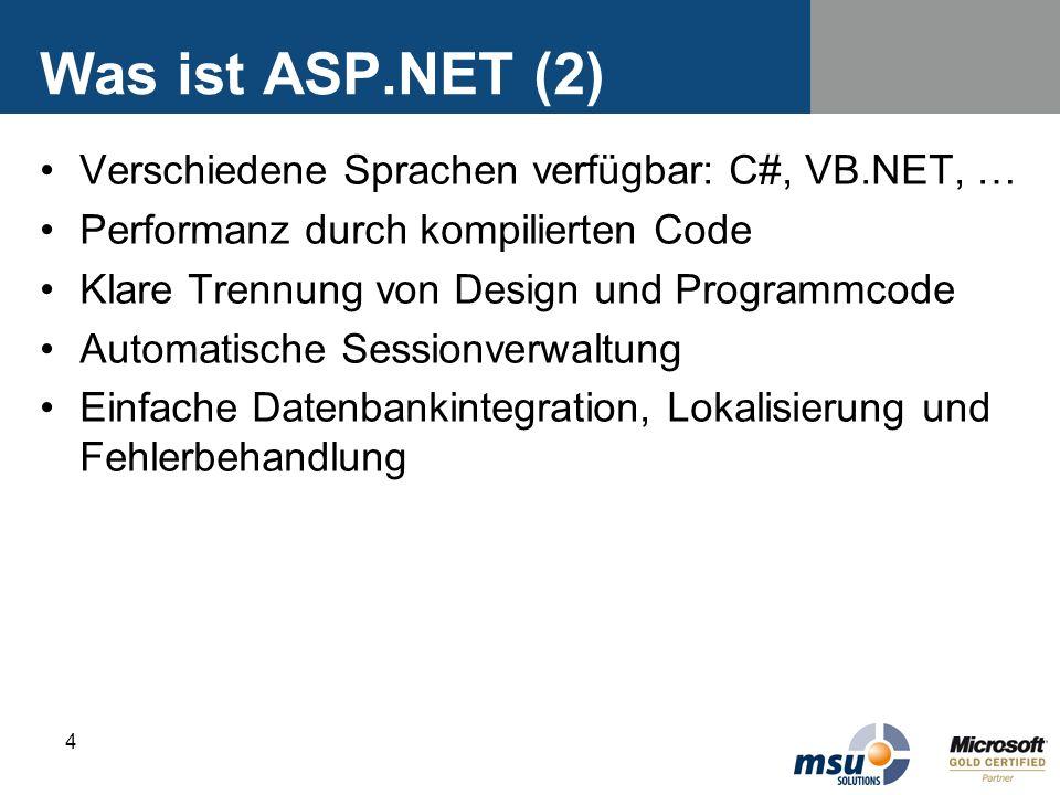 4 Was ist ASP.NET (2) Verschiedene Sprachen verfügbar: C#, VB.NET, … Performanz durch kompilierten Code Klare Trennung von Design und Programmcode Aut