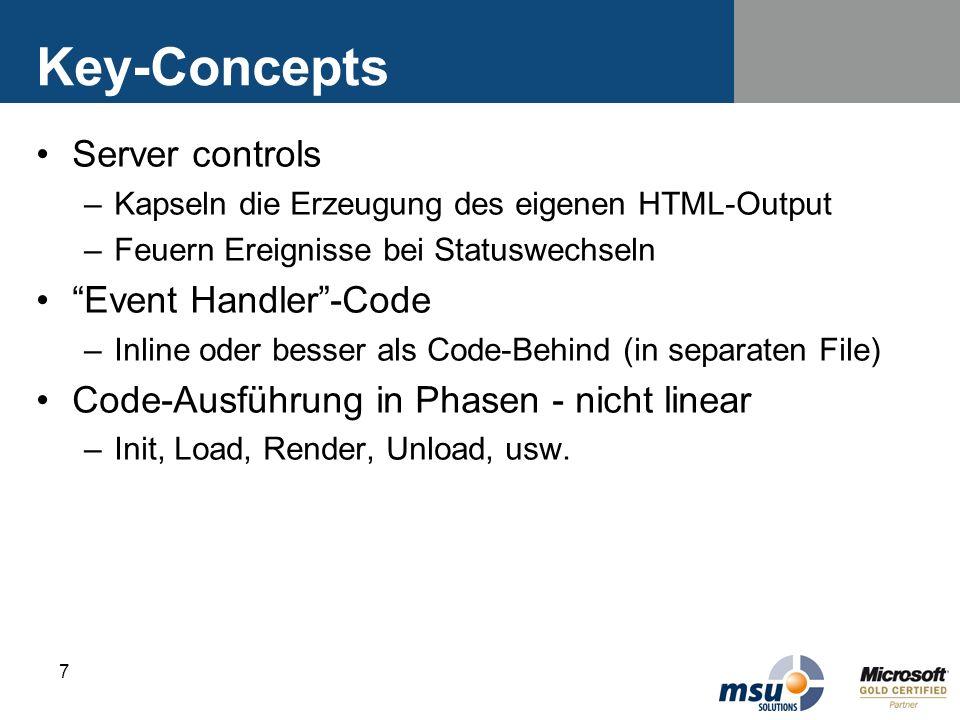 7 Key-Concepts Server controls –Kapseln die Erzeugung des eigenen HTML-Output –Feuern Ereignisse bei Statuswechseln Event Handler-Code –Inline oder be
