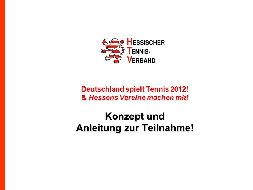 Deutschland spielt Tennis 2012! & Hessens Vereine machen mit! Konzept und Anleitung zur Teilnahme!