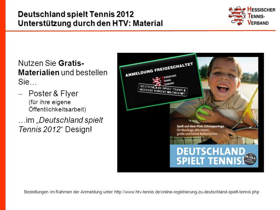 Deutschland spielt Tennis 2012 Unterstützung durch den HTV: Material Nutzen Sie Gratis- Materialien und bestellen Sie… Poster & Flyer (für ihre eigene Öffentlichkeitsarbeit) …im Deutschland spielt Tennis 2012 Design.