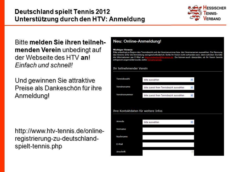 Deutschland spielt Tennis 2012 Unterstützung durch den HTV: Anmeldung Bitte melden Sie ihren teilneh- menden Verein unbedingt auf der Webseite des HTV