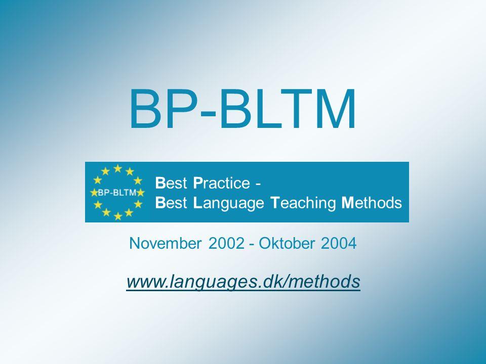 BP-BLTM Best Practice - Best Language Teaching Methods November 2002 - Oktober 2004 www.languages.dk/methods