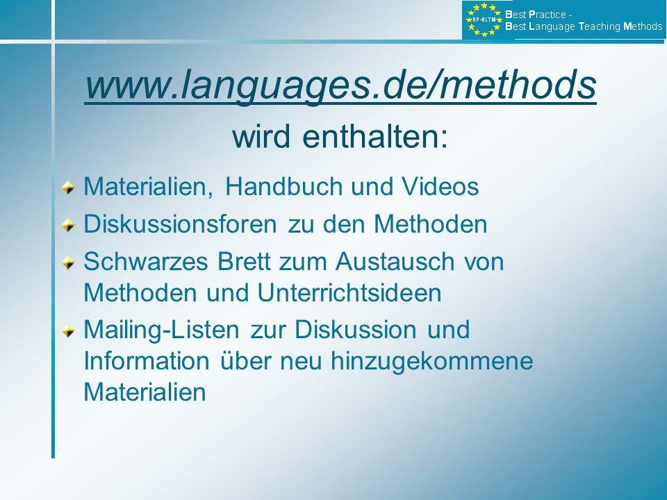 www.languages.de/methods wird enthalten: Materialien, Handbuch und Videos Diskussionsforen zu den Methoden Schwarzes Brett zum Austausch von Methoden