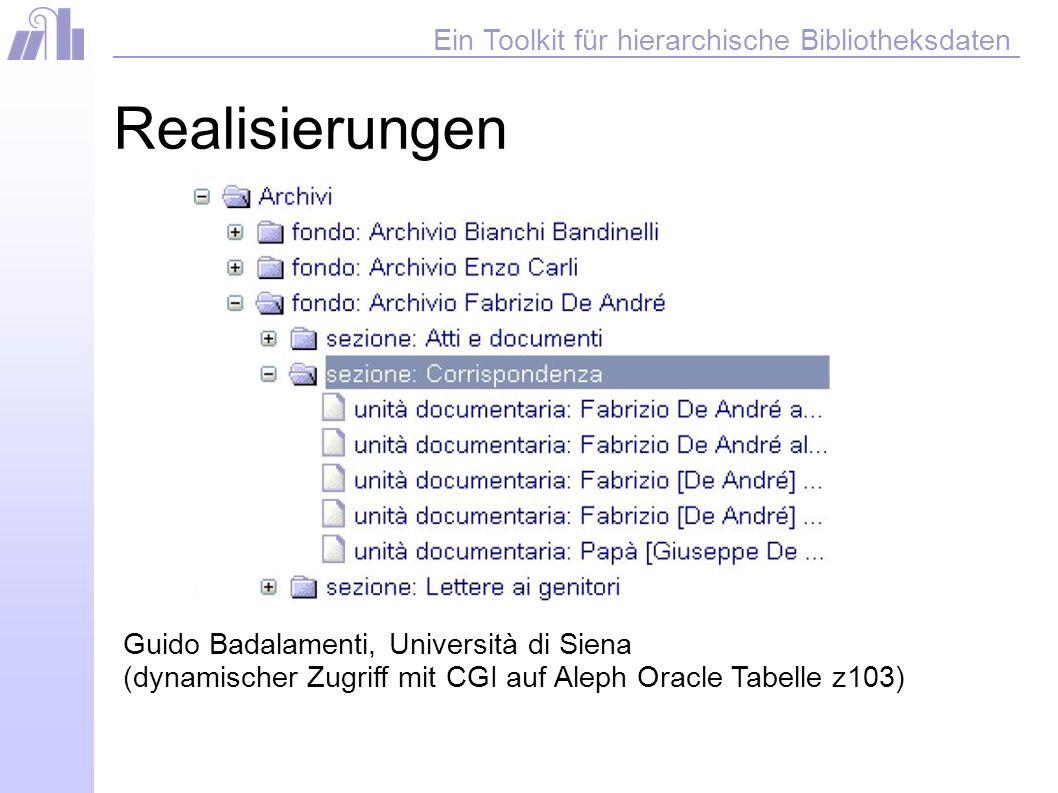 Ein Toolkit für hierarchische Bibliotheksdaten Realisierungen Guido Badalamenti, Università di Siena (dynamischer Zugriff mit CGI auf Aleph Oracle Tabelle z103)