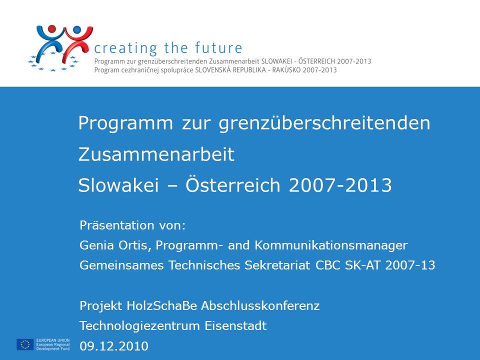 Programm zur grenzüberschreitenden Zusammenarbeit Slowakei – Österreich 2007-2013 Programm zur grenzüberschreitenden Zusammenarbeit Slowakei – Österre