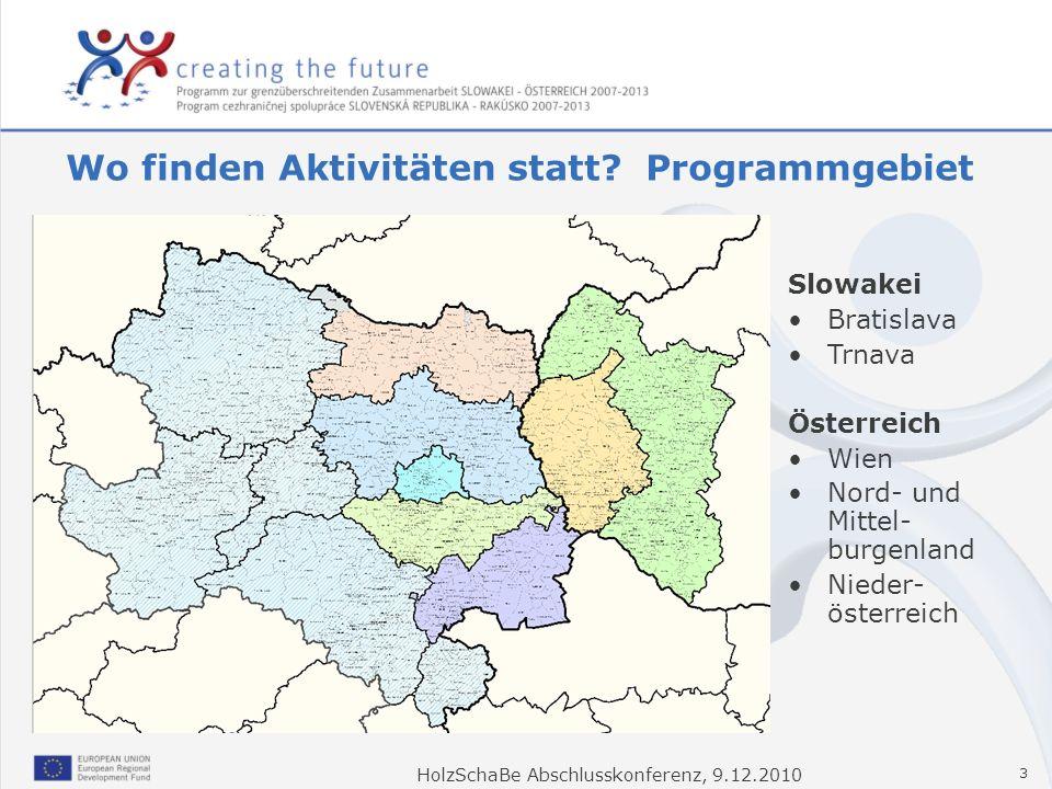 HolzSchaBe Abschlusskonferenz, 9.12.2010 3 Slowakei Bratislava Trnava Österreich Wien Nord- und Mittel- burgenland Nieder- österreich Wo finden Aktivi