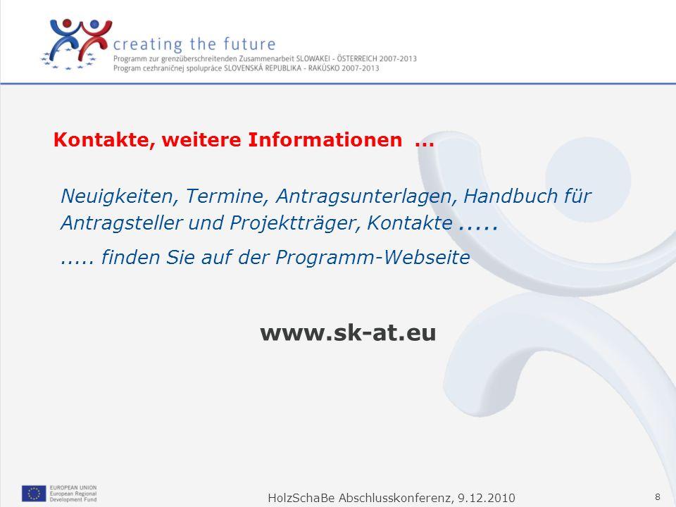 HolzSchaBe Abschlusskonferenz, 9.12.2010 8 Neuigkeiten, Termine, Antragsunterlagen, Handbuch für Antragsteller und Projektträger, Kontakte.......... f