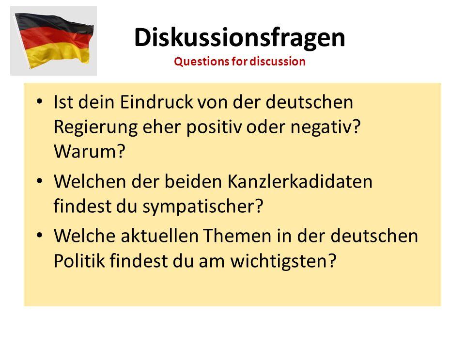 Diskussionsfragen Questions for discussion Ist dein Eindruck von der deutschen Regierung eher positiv oder negativ? Warum? Welchen der beiden Kanzlerk