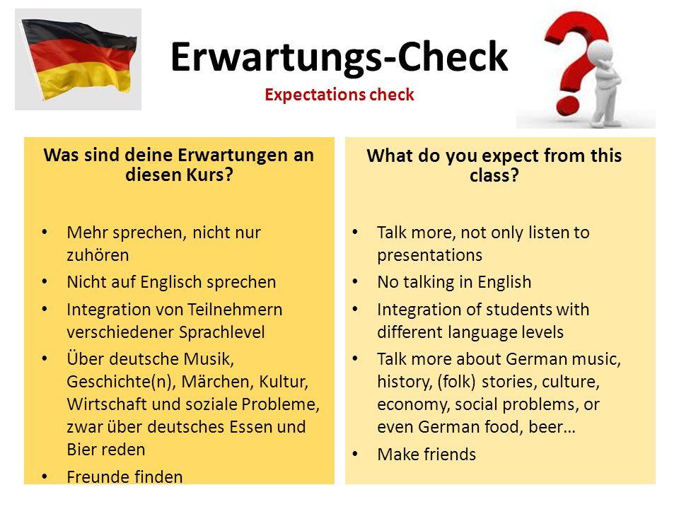 Was sind deine Erwartungen an diesen Kurs? Mehr sprechen, nicht nur zuhören Nicht auf Englisch sprechen Integration von Teilnehmern verschiedener Spra