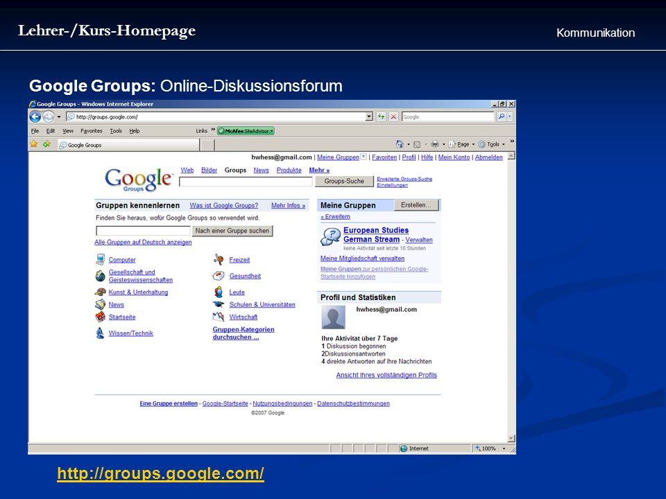 Google Groups: Online-Diskussionsforum http://groups.google.com/ Lehrer-/Kurs-Homepage Kommunikation