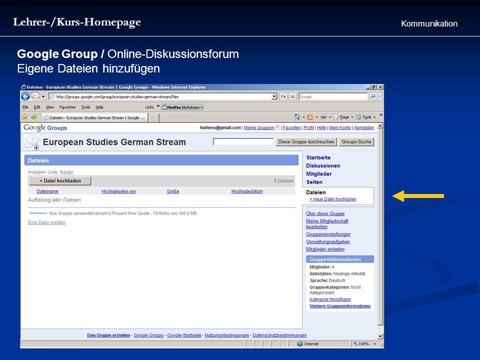 Lehrer-/Kurs-Homepage Kommunikation Google Group / Online-Diskussionsforum Eigene Dateien hinzufügen