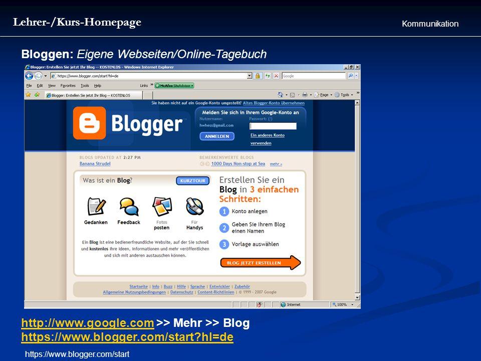 Lehrer-/Kurs-Homepage Kommunikation Bloggen: Eigene Webseiten/Online-Tagebuch http://www.google.comhttp://www.google.com >> Mehr >> Blog https://www.b
