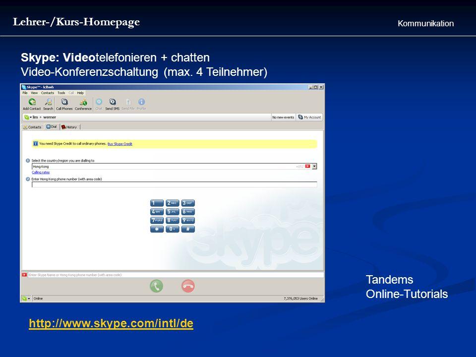 Lehrer-/Kurs-Homepage Kommunikation Skype: Videotelefonieren + chatten Video-Konferenzschaltung (max. 4 Teilnehmer) http://www.skype.com/intl/de Tande