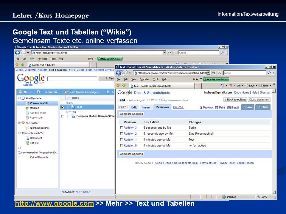 Lehrer-/Kurs-Homepage Information/Textverarbeitung Google Text und Tabellen (Wikis) Gemeinsam Texte etc. online verfassen http://www.google.comhttp://
