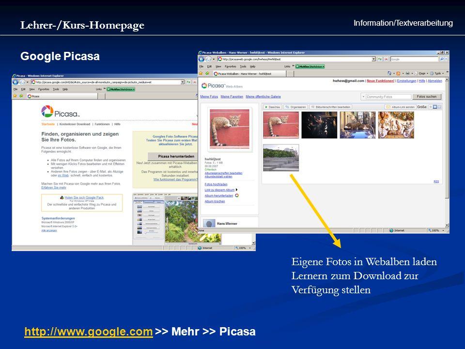 Lehrer-/Kurs-Homepage Information/Textverarbeitung Google Picasa http://www.google.comhttp://www.google.com >> Mehr >> Picasa Eigene Fotos in Webalben