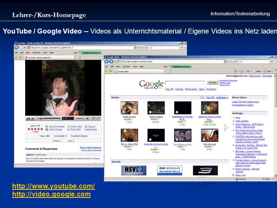 Lehrer-/Kurs-Homepage Information/Textverarbeitung YouTube / Google Video -- Videos als Unterrichtsmaterial / Eigene Videos ins Netz laden http://www.
