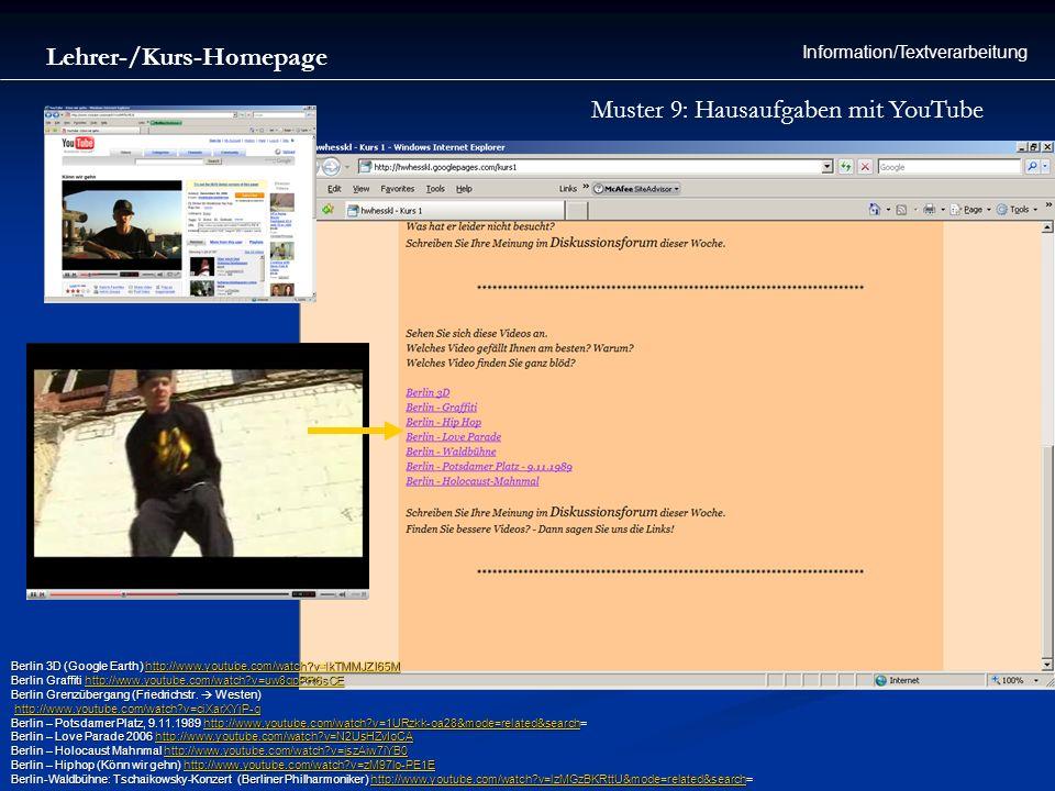 Lehrer-/Kurs-Homepage Information/Textverarbeitung Muster 9: Hausaufgaben mit YouTube Berlin 3D (Google Earth) http://www.youtube.com/watch?v=lkTMMJZI