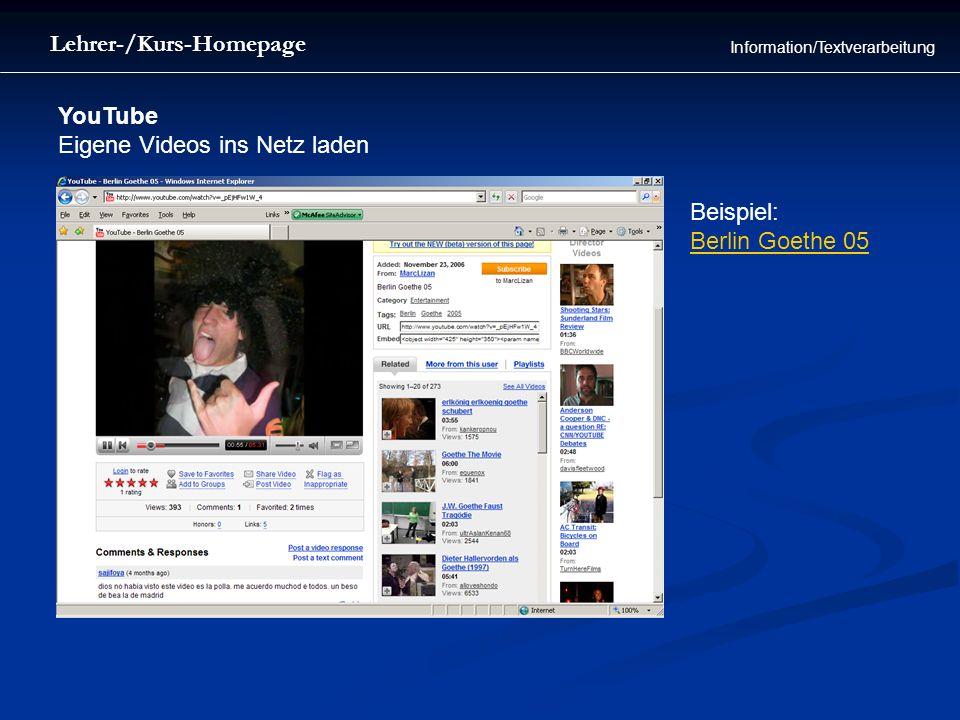 YouTube Eigene Videos ins Netz laden Beispiel: Berlin Goethe 05 Lehrer-/Kurs-Homepage Information/Textverarbeitung
