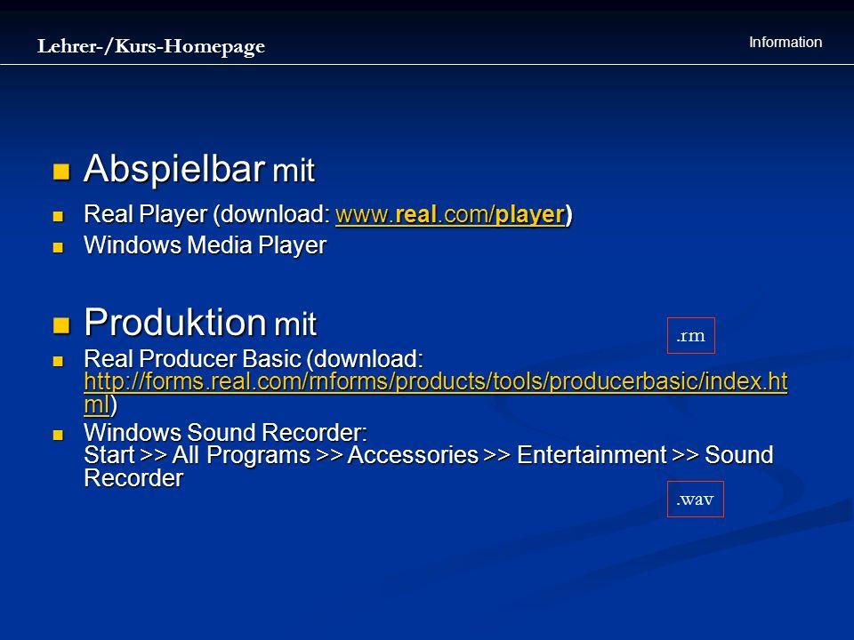 Lehrer-/Kurs-Homepage Information Abspielbar mit Abspielbar mit Real Player (download: www.real.com/player) Real Player (download: www.real.com/player
