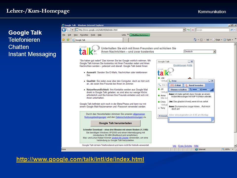 Lehrer-/Kurs-Homepage Kommunikation Google Talk Telefonieren Chatten Instant Messaging http://www.google.com/talk/intl/de/index.html
