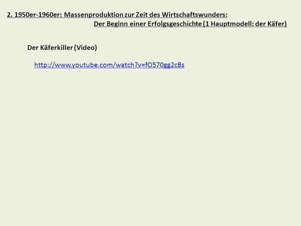 2. 1950er-1960er: Massenproduktion zur Zeit des Wirtschaftswunders: Der Beginn einer Erfolgsgeschichte (1 Hauptmodell: der Käfer) Der Käferkiller (Vid