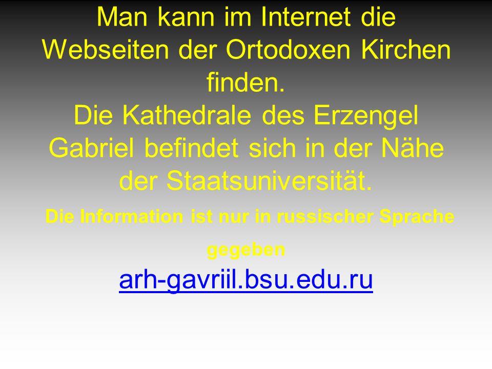 Man kann im Internet die Webseiten der Ortodoxen Kirchen finden.