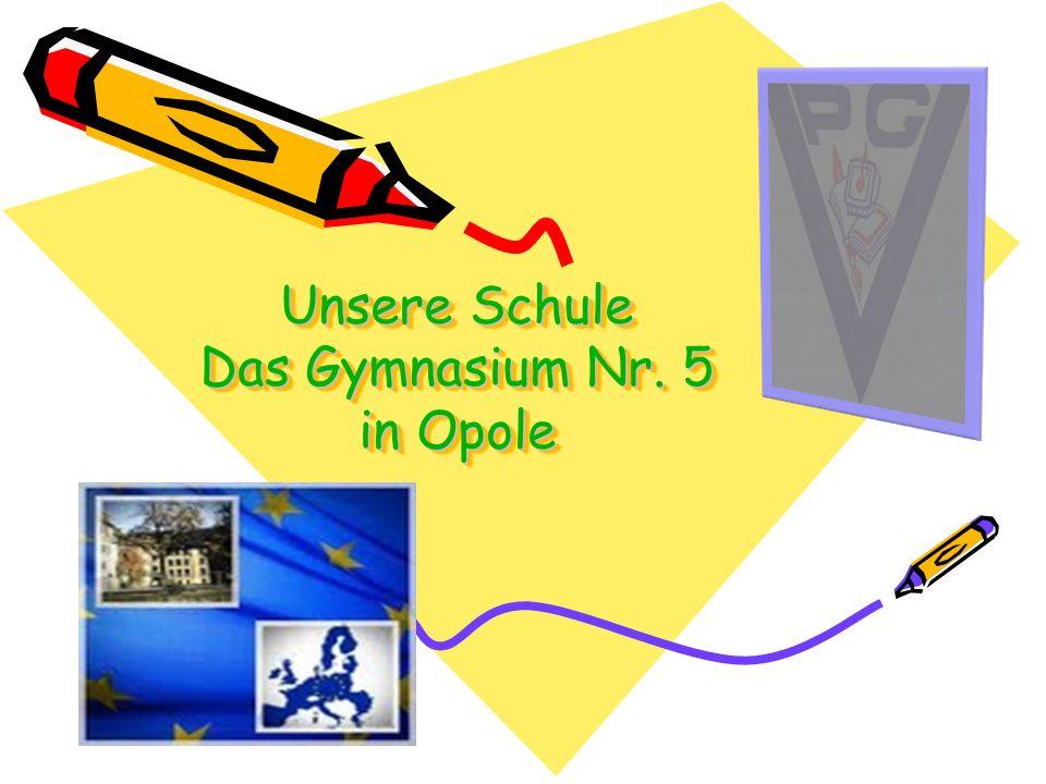 Unsere Schule Das Gymnasium Nr. 5 in Opole