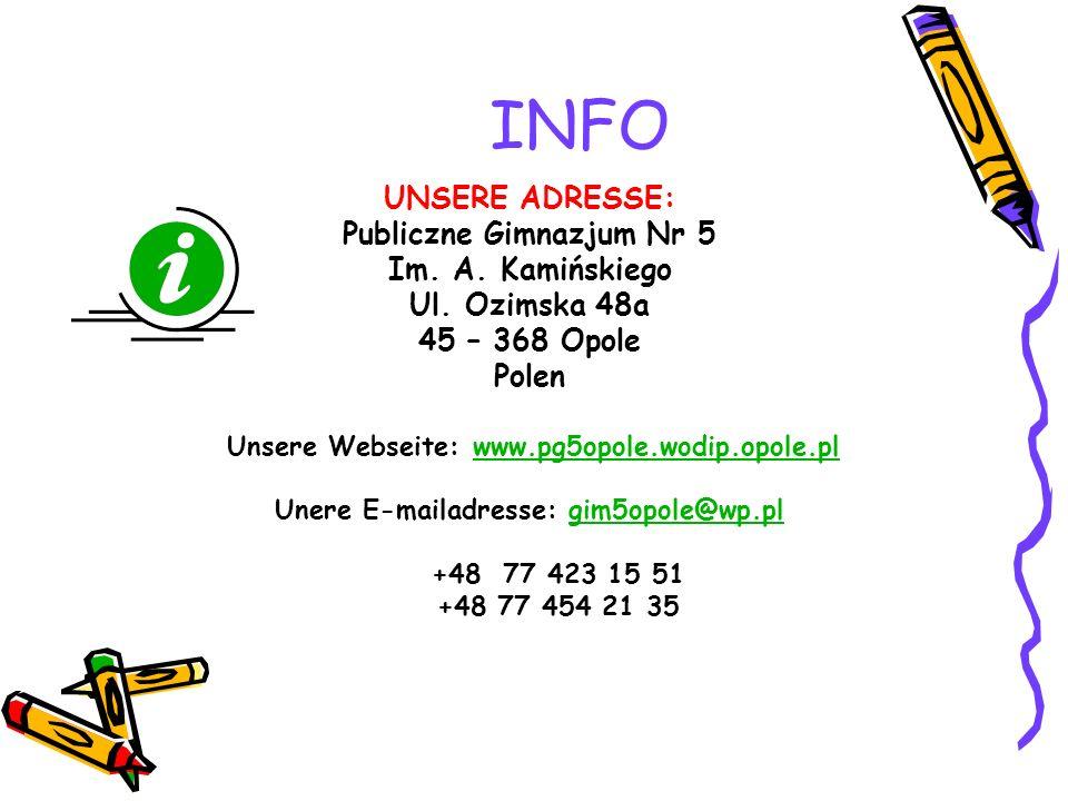 INFO UNSERE ADRESSE: Publiczne Gimnazjum Nr 5 Im. A. Kamińskiego Ul. Ozimska 48a 45 – 368 Opole Polen Unsere Webseite: www.pg5opole.wodip.opole.plwww.