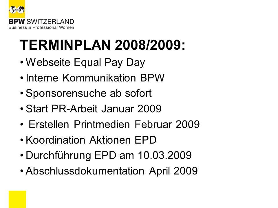 TERMINPLAN 2008/2009: Webseite Equal Pay Day Interne Kommunikation BPW Sponsorensuche ab sofort Start PR-Arbeit Januar 2009 Erstellen Printmedien Febr