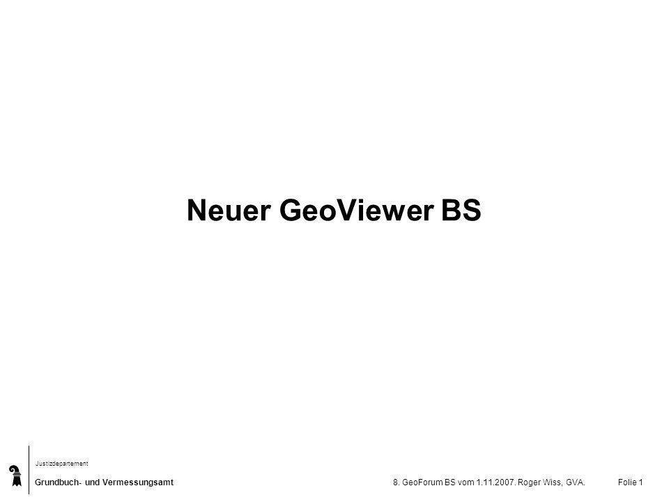 Grundbuch- und Vermessungsamt Justizdepartement 8. GeoForum BS vom 1.11.2007. Roger Wiss, GVA.Folie 1 Neuer GeoViewer BS