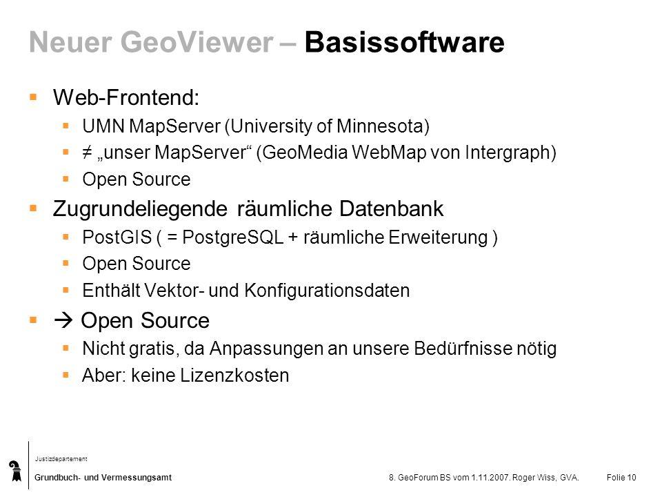 Grundbuch- und Vermessungsamt Justizdepartement 8. GeoForum BS vom 1.11.2007. Roger Wiss, GVA.Folie 10 Neuer GeoViewer – Basissoftware Web-Frontend: U