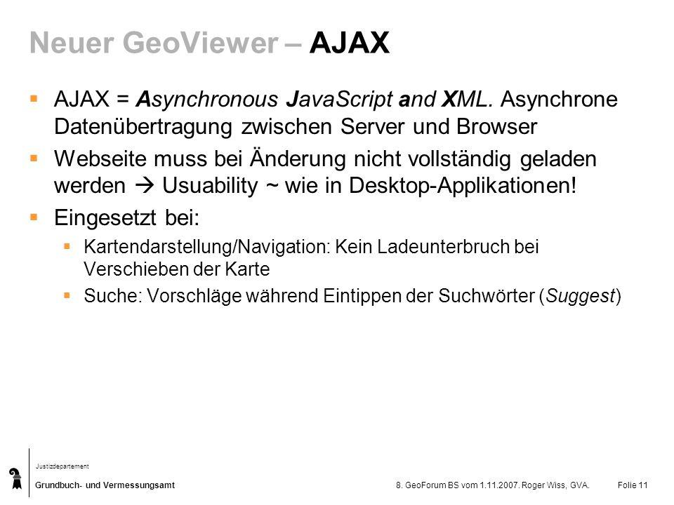 Grundbuch- und Vermessungsamt Justizdepartement 8. GeoForum BS vom 1.11.2007. Roger Wiss, GVA.Folie 11 Neuer GeoViewer – AJAX AJAX = Asynchronous Java