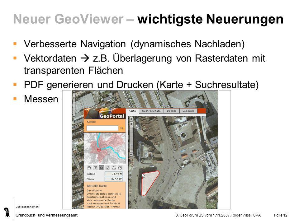 Grundbuch- und Vermessungsamt Justizdepartement 8. GeoForum BS vom 1.11.2007. Roger Wiss, GVA.Folie 12 Verbesserte Navigation (dynamisches Nachladen)
