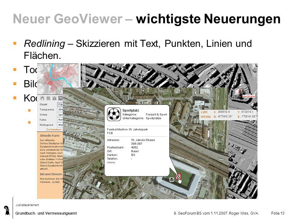 Grundbuch- und Vermessungsamt Justizdepartement 8. GeoForum BS vom 1.11.2007. Roger Wiss, GVA.Folie 13 Neuer GeoViewer – wichtigste Neuerungen Redlini