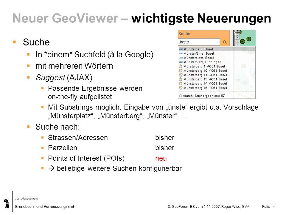 Grundbuch- und Vermessungsamt Justizdepartement 8. GeoForum BS vom 1.11.2007. Roger Wiss, GVA.Folie 14 Neuer GeoViewer – wichtigste Neuerungen Suche I