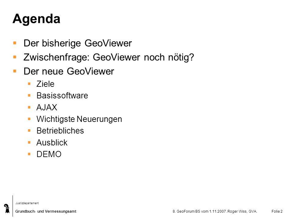 Grundbuch- und Vermessungsamt Justizdepartement 8. GeoForum BS vom 1.11.2007. Roger Wiss, GVA.Folie 2 Agenda Der bisherige GeoViewer Zwischenfrage: Ge