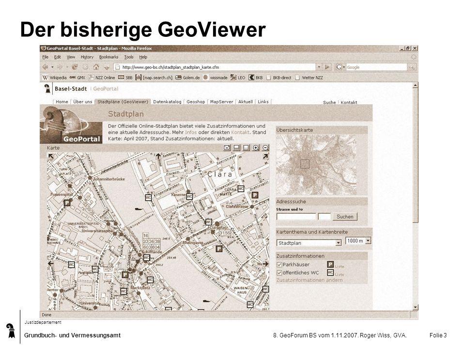 Grundbuch- und Vermessungsamt Justizdepartement 8. GeoForum BS vom 1.11.2007. Roger Wiss, GVA.Folie 3 Der bisherige GeoViewer