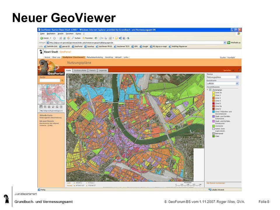 Grundbuch- und Vermessungsamt Justizdepartement 8. GeoForum BS vom 1.11.2007. Roger Wiss, GVA.Folie 8 Neuer GeoViewer