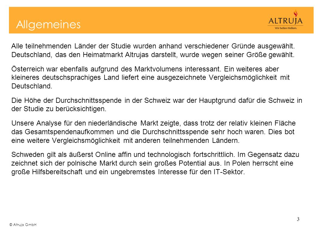 © Altruja GmbH 3 Alle teilnehmenden Länder der Studie wurden anhand verschiedener Gründe ausgewählt. Deutschland, das den Heimatmarkt Altrujas darstel